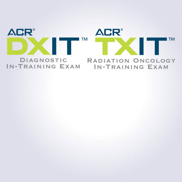 DXIT™ & TXIT™ In-Training Examinations   American College of Radiology